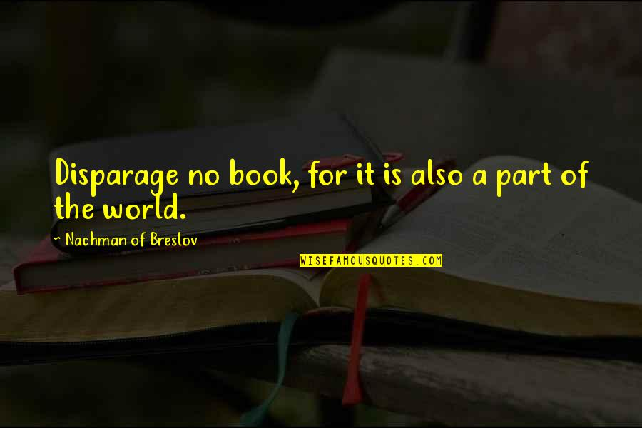 World Is Quotes By Nachman Of Breslov: Disparage no book, for it is also a
