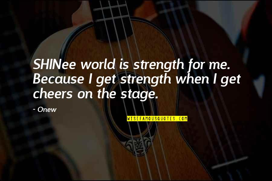World Is Quotes By Onew: SHINee world is strength for me. Because I