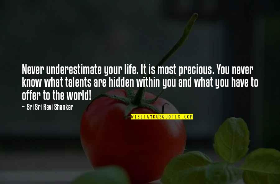 World Is Quotes By Sri Sri Ravi Shankar: Never underestimate your life. It is most precious.