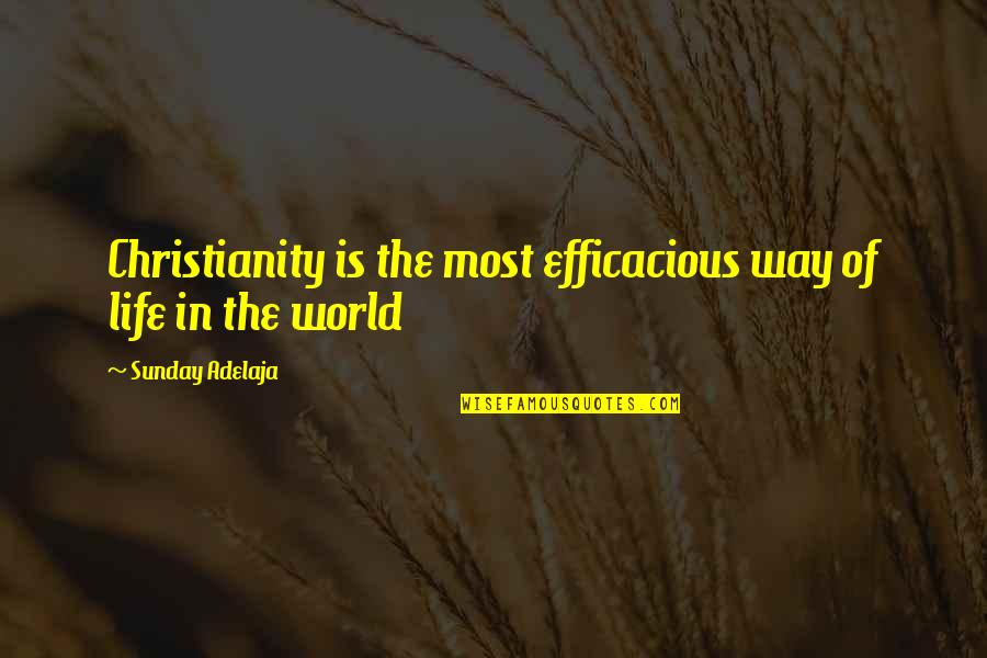 World Is Quotes By Sunday Adelaja: Christianity is the most efficacious way of life