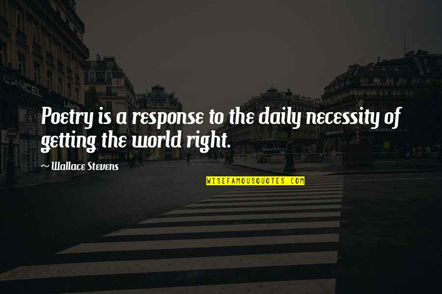 World Is Quotes By Wallace Stevens: Poetry is a response to the daily necessity
