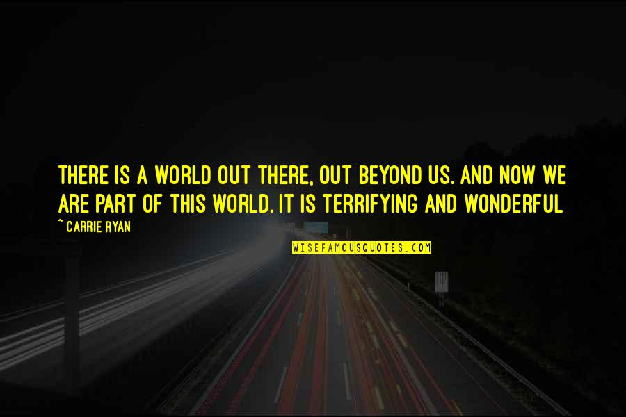 World Is Wonderful Quotes By Carrie Ryan: There is a world out there, out beyond