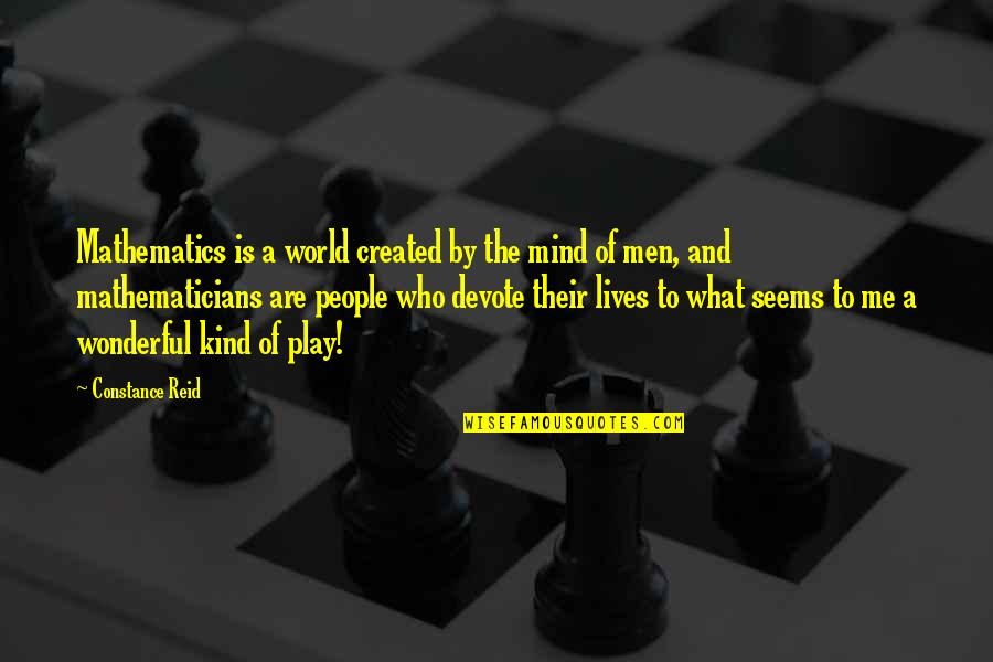 World Is Wonderful Quotes By Constance Reid: Mathematics is a world created by the mind