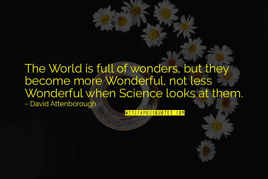 World Is Wonderful Quotes By David Attenborough: The World is full of wonders, but they