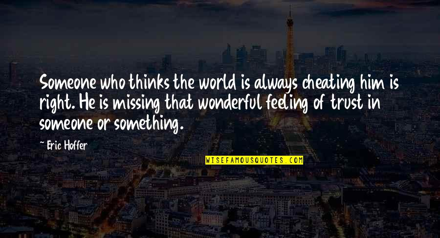 World Is Wonderful Quotes By Eric Hoffer: Someone who thinks the world is always cheating