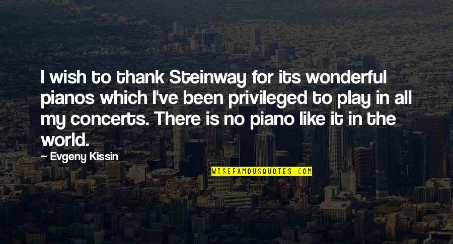 World Is Wonderful Quotes By Evgeny Kissin: I wish to thank Steinway for its wonderful