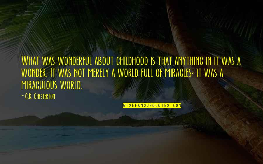 World Is Wonderful Quotes By G.K. Chesterton: What was wonderful about childhood is that anything