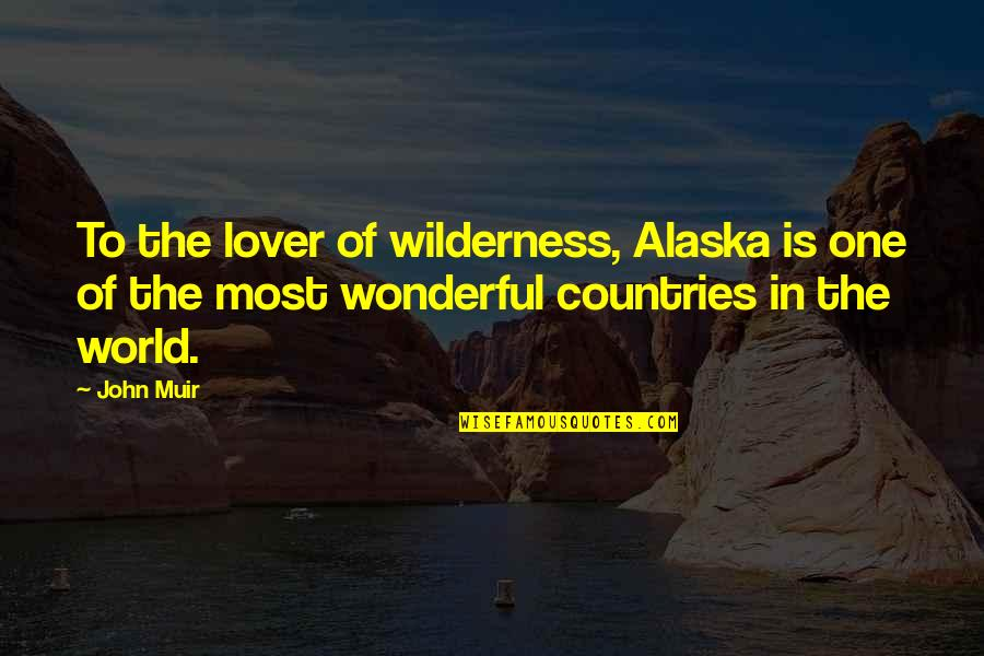 World Is Wonderful Quotes By John Muir: To the lover of wilderness, Alaska is one