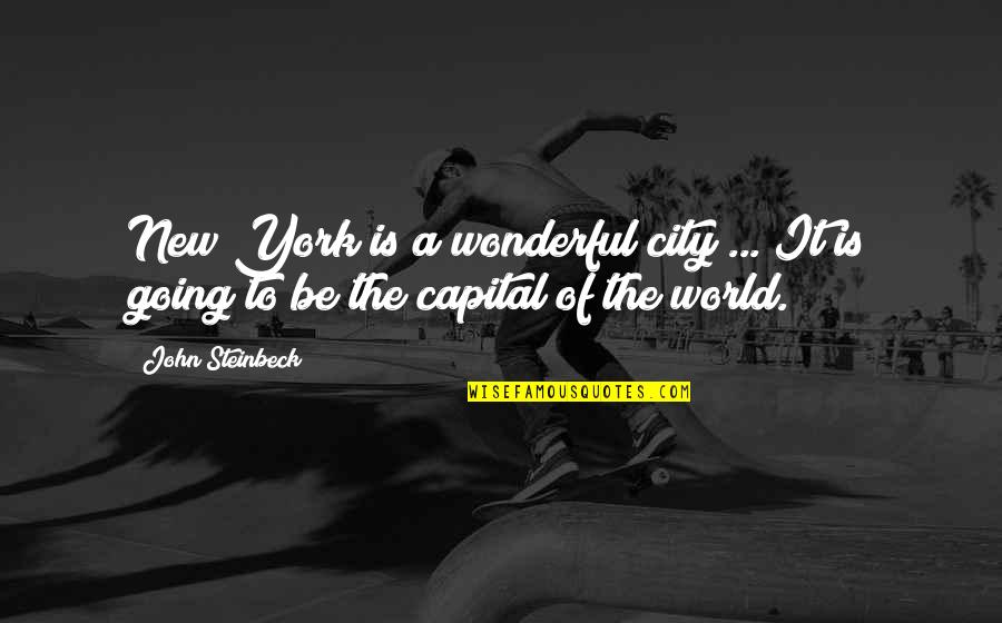 World Is Wonderful Quotes By John Steinbeck: New York is a wonderful city ... It