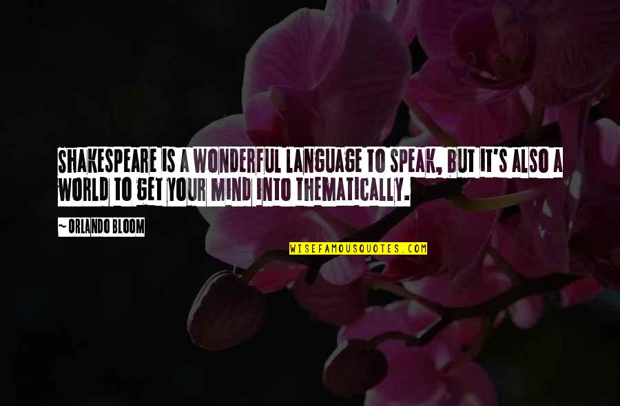 World Is Wonderful Quotes By Orlando Bloom: Shakespeare is a wonderful language to speak, but
