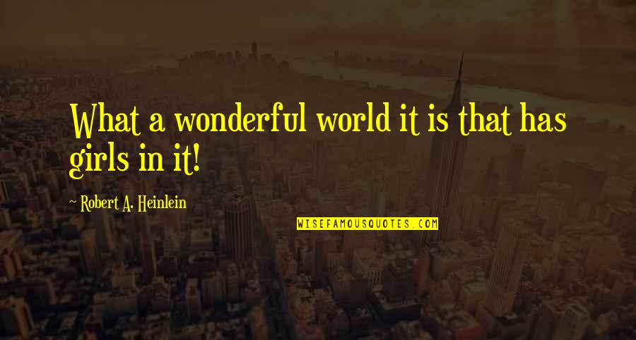 World Is Wonderful Quotes By Robert A. Heinlein: What a wonderful world it is that has
