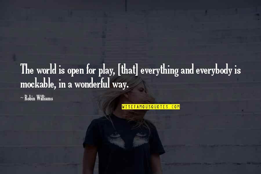 World Is Wonderful Quotes By Robin Williams: The world is open for play, [that] everything