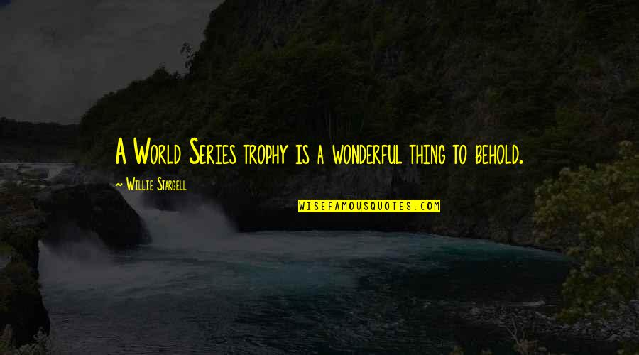 World Is Wonderful Quotes By Willie Stargell: A World Series trophy is a wonderful thing