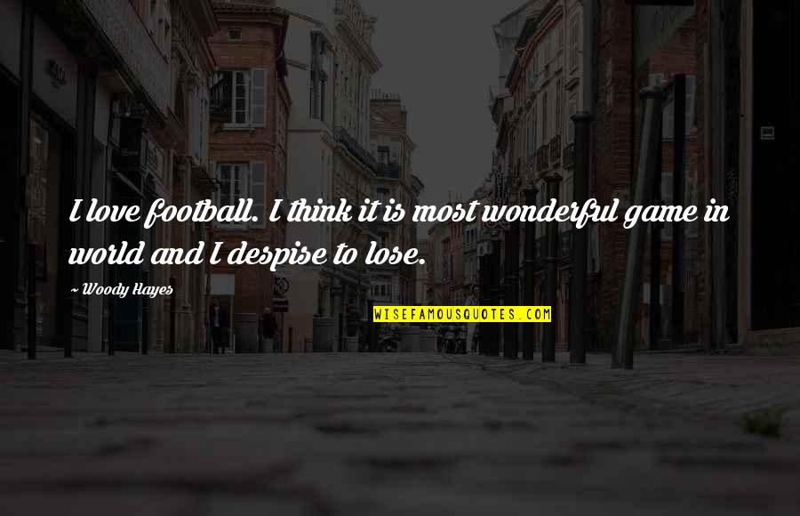 World Is Wonderful Quotes By Woody Hayes: I love football. I think it is most