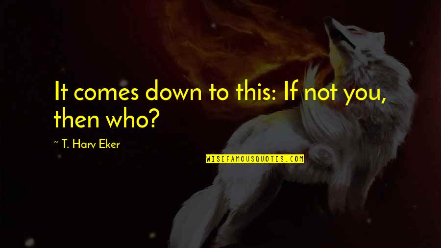 World Markets Real Time Quotes By T. Harv Eker: It comes down to this: If not you,