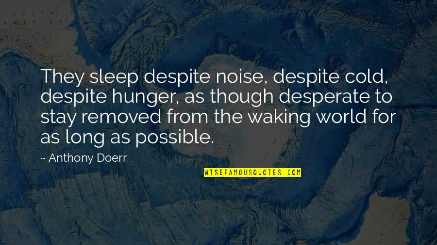 World So Cold Quotes By Anthony Doerr: They sleep despite noise, despite cold, despite hunger,