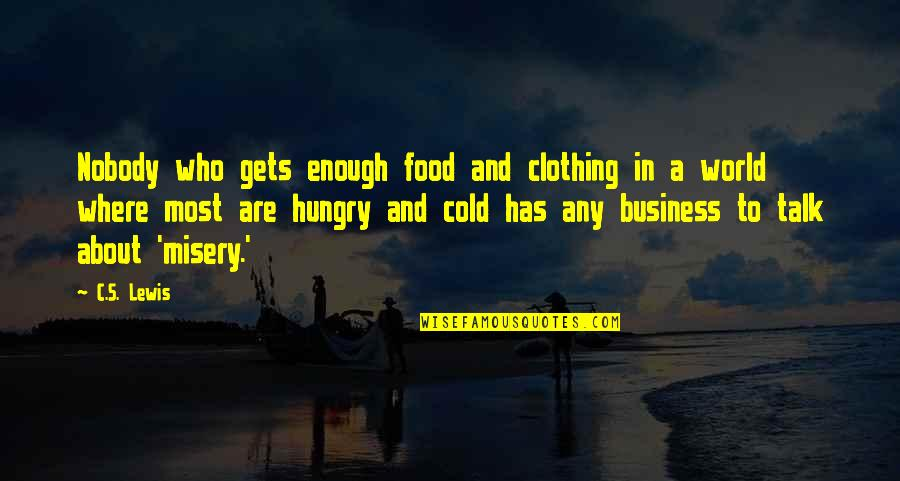 World So Cold Quotes By C.S. Lewis: Nobody who gets enough food and clothing in