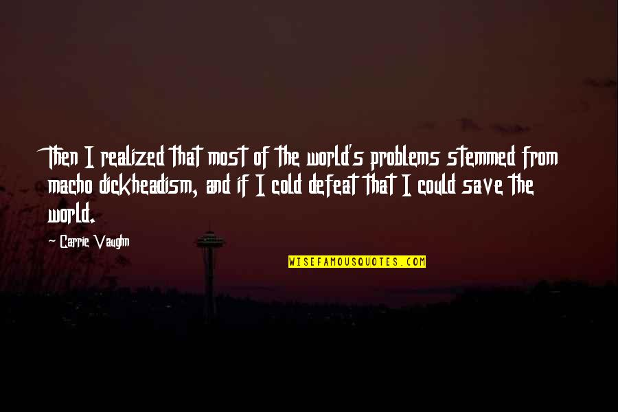 World So Cold Quotes By Carrie Vaughn: Then I realized that most of the world's