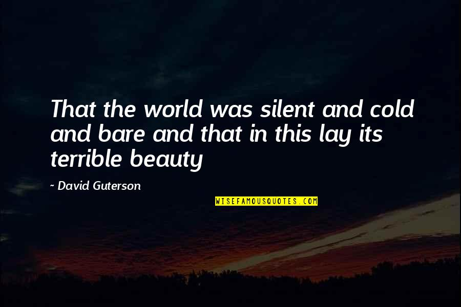 World So Cold Quotes By David Guterson: That the world was silent and cold and