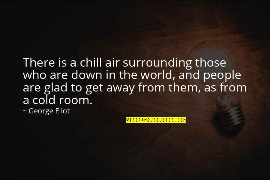 World So Cold Quotes By George Eliot: There is a chill air surrounding those who