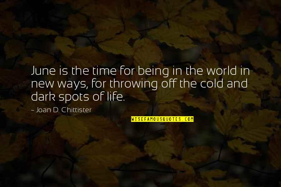 World So Cold Quotes By Joan D. Chittister: June is the time for being in the