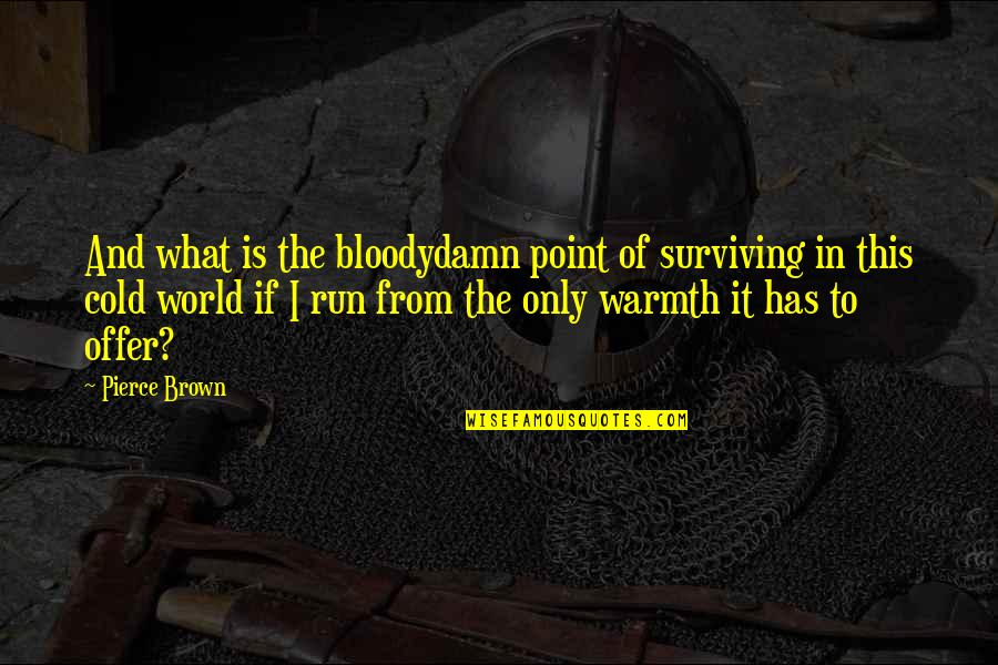 World So Cold Quotes By Pierce Brown: And what is the bloodydamn point of surviving