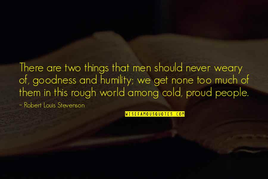 World So Cold Quotes By Robert Louis Stevenson: There are two things that men should never