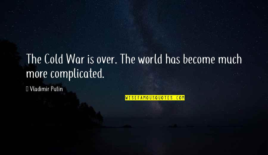 World So Cold Quotes By Vladimir Putin: The Cold War is over. The world has