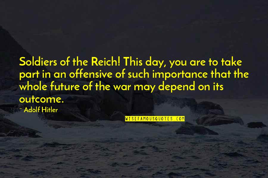 World War 2 Soldiers Quotes By Adolf Hitler: Soldiers of the Reich! This day, you are