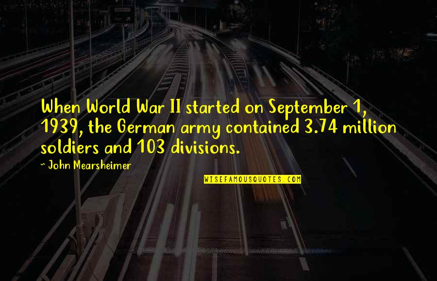 World War 2 Soldiers Quotes By John Mearsheimer: When World War II started on September 1,
