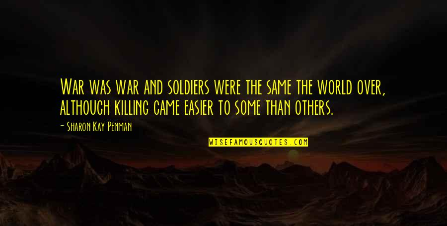World War 2 Soldiers Quotes By Sharon Kay Penman: War was war and soldiers were the same