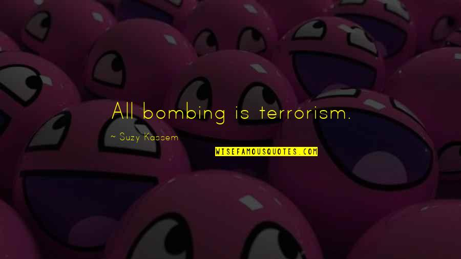 World War 2 Soldiers Quotes By Suzy Kassem: All bombing is terrorism.