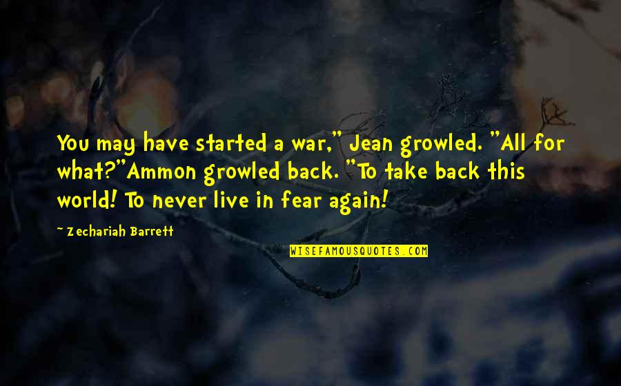"World War Z Fear Quotes By Zechariah Barrett: You may have started a war,"" Jean growled."