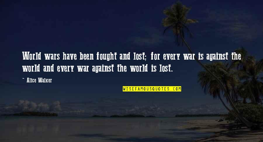 World Wars Quotes By Alice Walker: World wars have been fought and lost; for