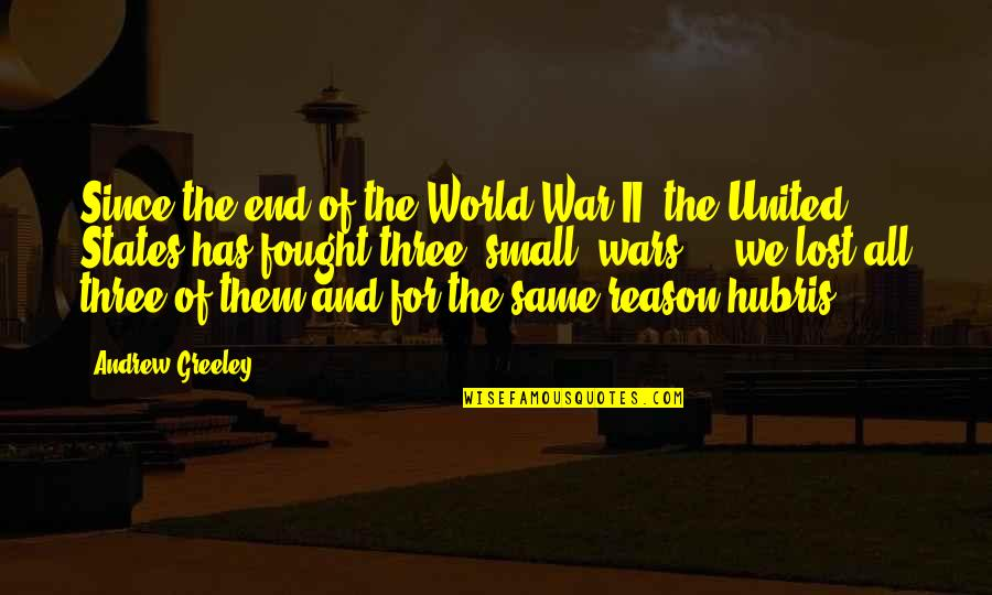 World Wars Quotes By Andrew Greeley: Since the end of the World War II,