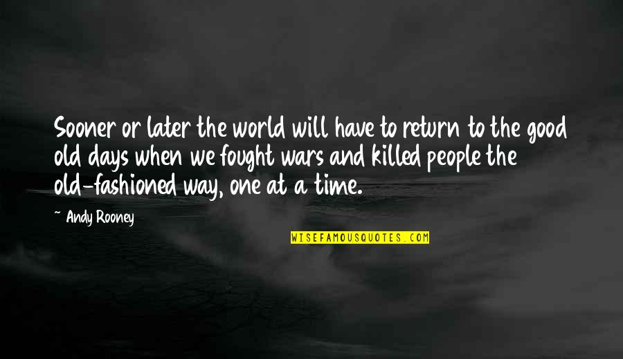 World Wars Quotes By Andy Rooney: Sooner or later the world will have to
