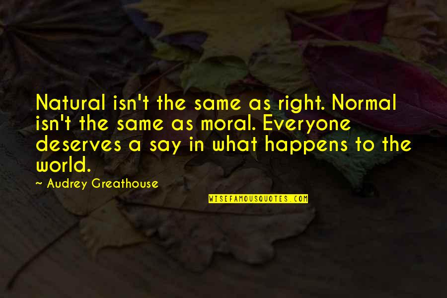 World Wars Quotes By Audrey Greathouse: Natural isn't the same as right. Normal isn't