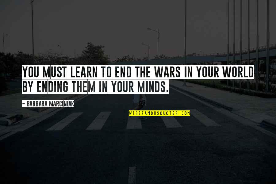 World Wars Quotes By Barbara Marciniak: You must learn to end the wars in