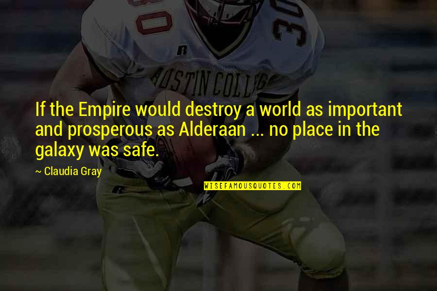 World Wars Quotes By Claudia Gray: If the Empire would destroy a world as