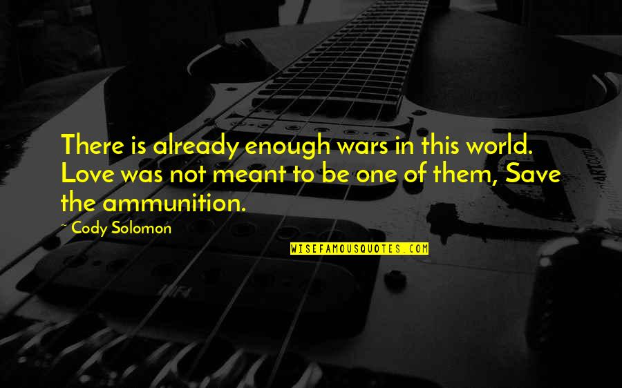 World Wars Quotes By Cody Solomon: There is already enough wars in this world.