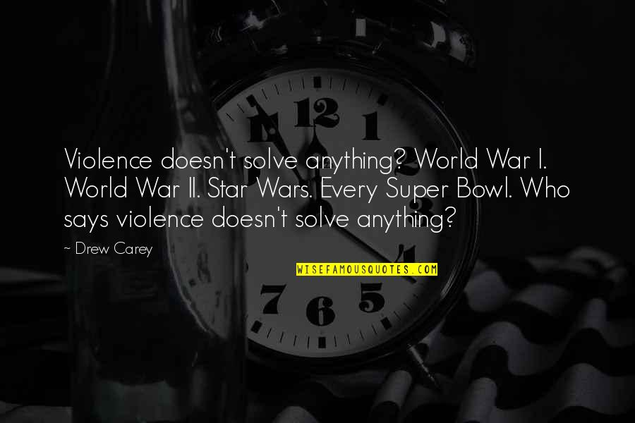 World Wars Quotes By Drew Carey: Violence doesn't solve anything? World War I. World