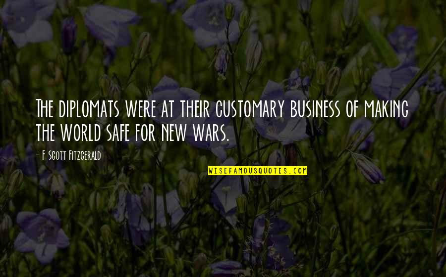 World Wars Quotes By F Scott Fitzgerald: The diplomats were at their customary business of