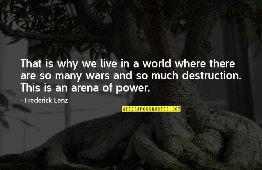 World Wars Quotes By Frederick Lenz: That is why we live in a world