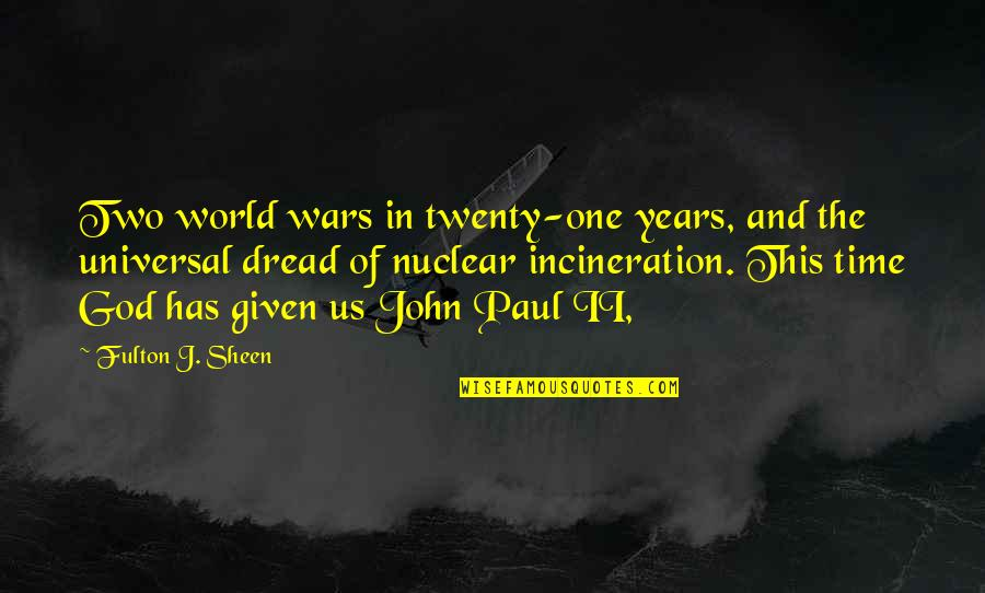 World Wars Quotes By Fulton J. Sheen: Two world wars in twenty-one years, and the