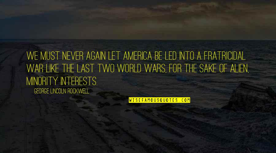 World Wars Quotes By George Lincoln Rockwell: We must never again let America be led