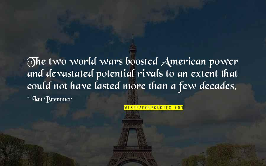 World Wars Quotes By Ian Bremmer: The two world wars boosted American power and