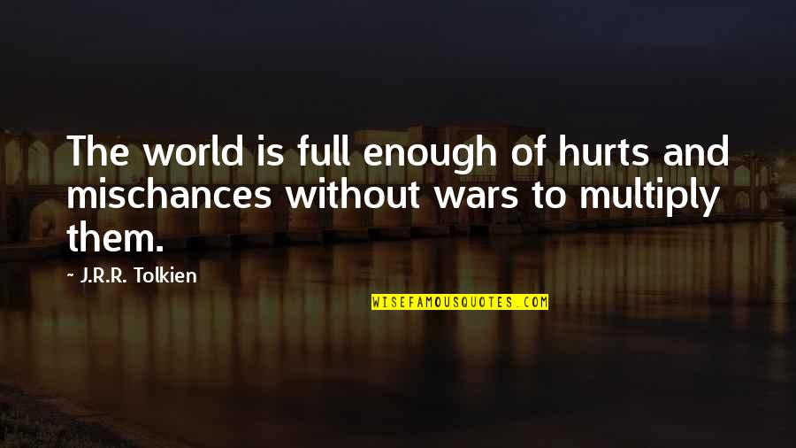 World Wars Quotes By J.R.R. Tolkien: The world is full enough of hurts and