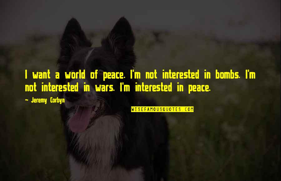 World Wars Quotes By Jeremy Corbyn: I want a world of peace. I'm not