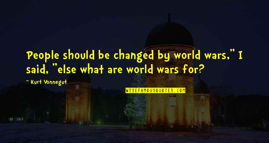 "World Wars Quotes By Kurt Vonnegut: People should be changed by world wars,"" I"
