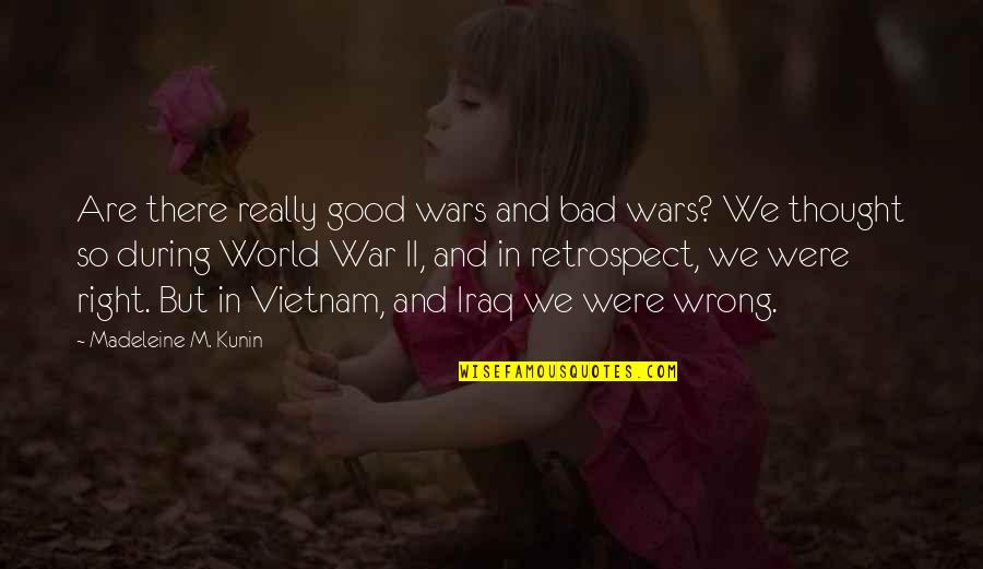 World Wars Quotes By Madeleine M. Kunin: Are there really good wars and bad wars?